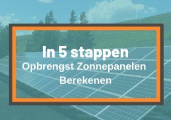 in 5 stappen de opbrengst zonnepanelen berekenen