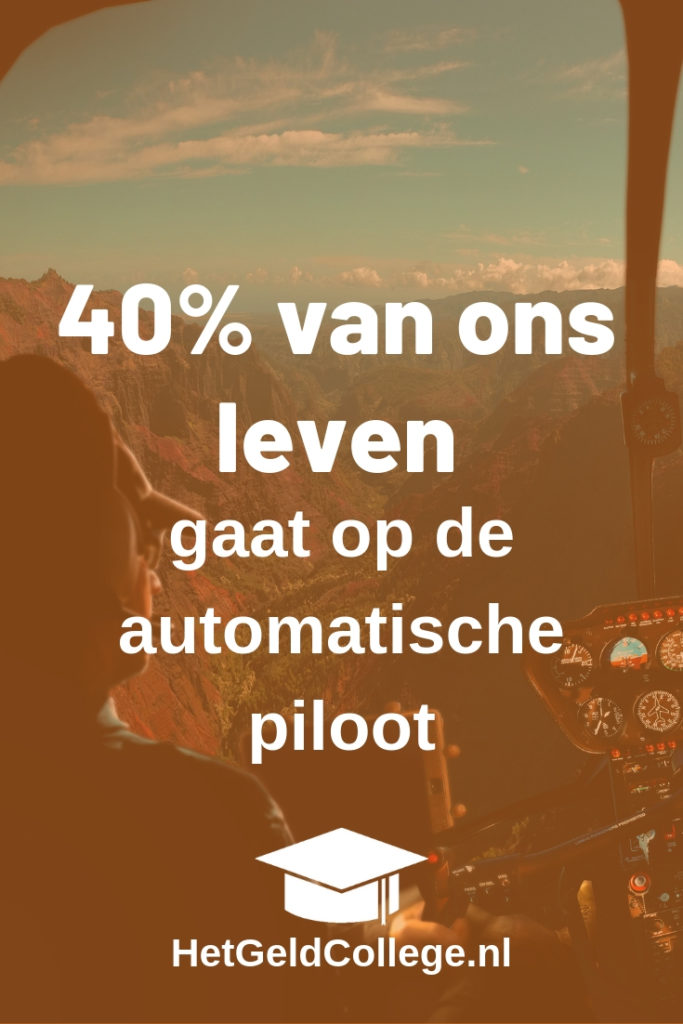 40% van ons leven gaat op de automatische piloot